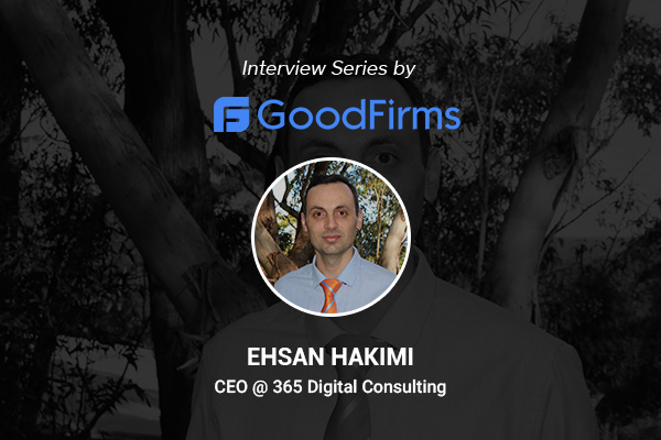 Ehsan Hakimi CEO of 365 Digital Consulting Interview with GoodFirms