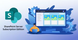 SharePoint Server Subscription Edition features and benefits